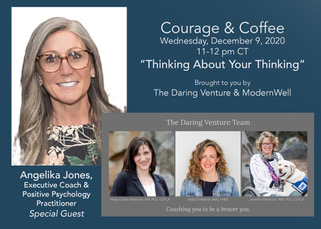 Courage & Coffee: Thinking about Our Thinking, with Special Guest, Angelika Jones, Executive Coach & Positive Psychology Practitioner
