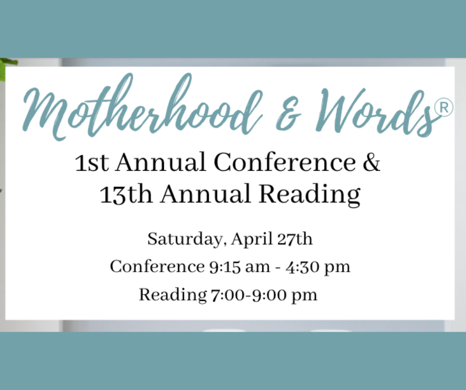 Kate Hopper and ModernWell present the 1st annual Motherhood & Words Writing Conference and the 13th Annual Motherhood & Words Reading