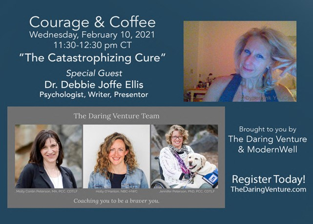 2/10 Courage & Coffee: The Catastrophizing Cure- How to Remain Safe, Sane, and Tranquil during Challenging Times!