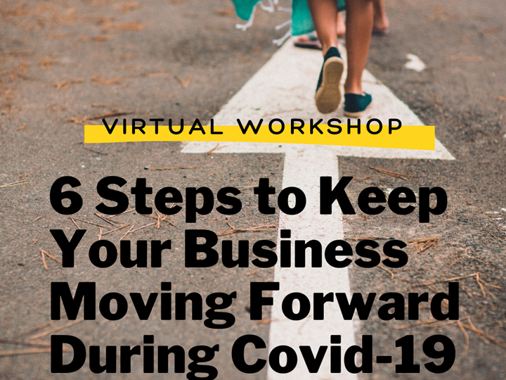 Virtual Workshop - 6 Steps to Keep Your Business Moving Forward During Covid-19