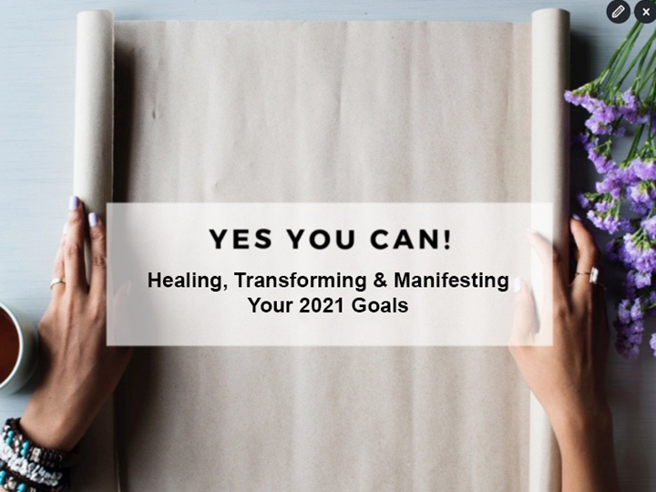 Yes You Can! Healing, Transforming, and Manifesting Your 2021 Goals