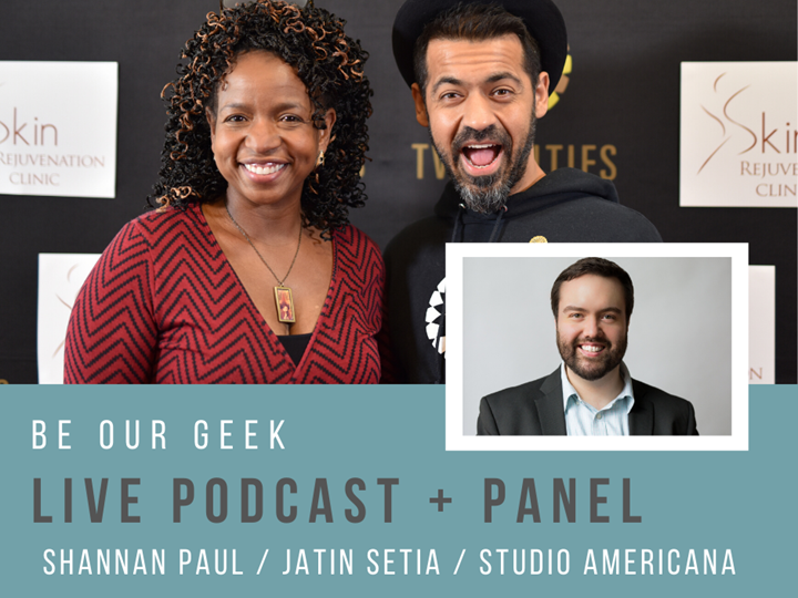 """Be Our Geek"" Live Podcast and Panel w/ Studio Americana"